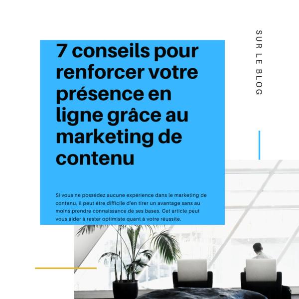7 Conseils pour renforcer votre présence en ligne grâce au marketing de contenu