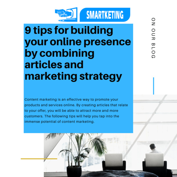 9 tips for building your online presence by combining articles and marketing strategy