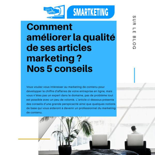 Comment améliorer la qualité de ses articles marketing ? Nos 5 conseils