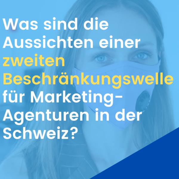 Was sind die Aussichten für eine zweite Beschränkungswelle für Marketingagenturen in der Schweiz?