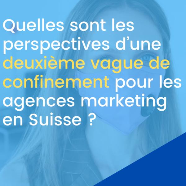 Quelles sont les perspectives d'une deuxième vague de confinement pour les agences marketing en Suisse ?