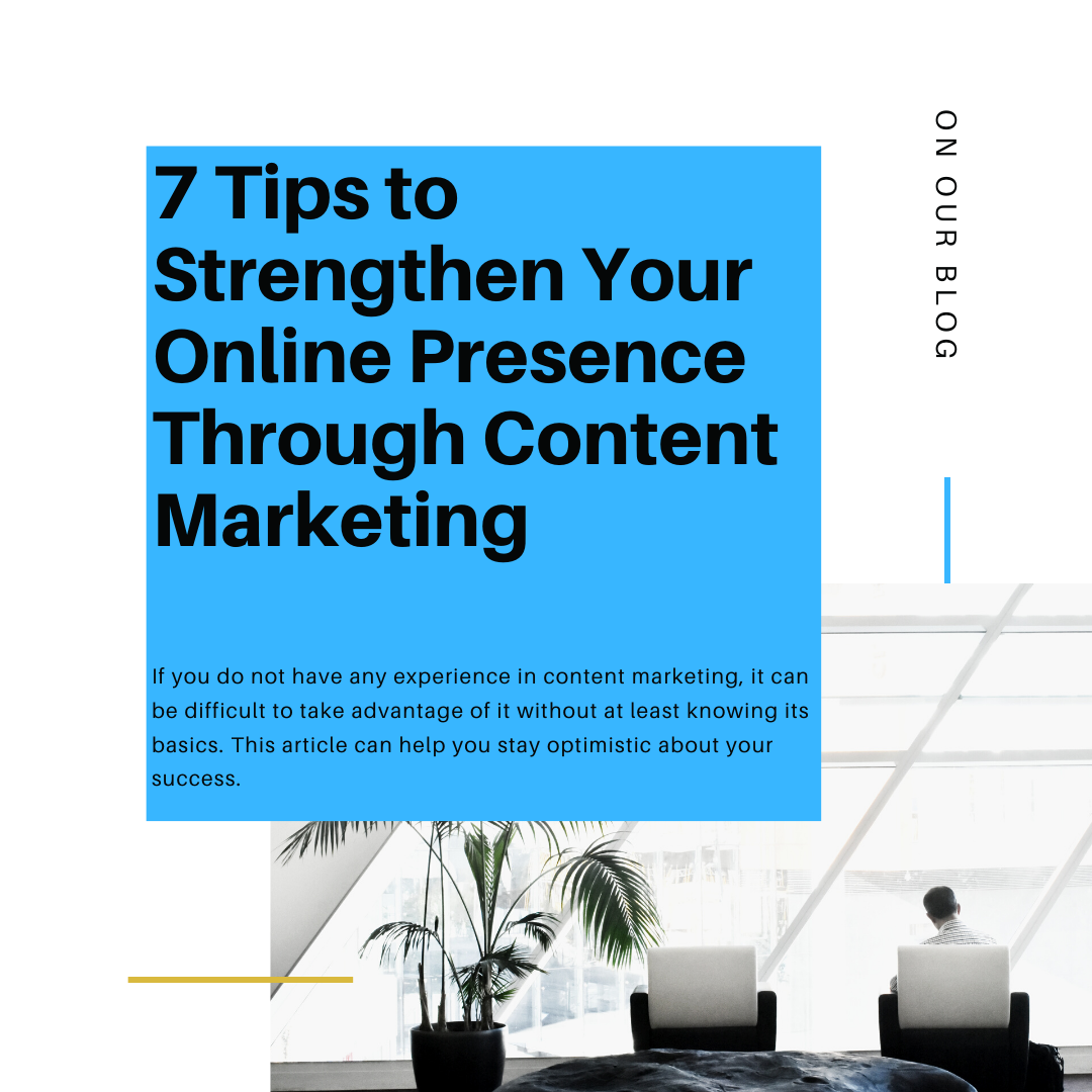 7 Tips to Strengthen Your Online Presence Through Content Marketing