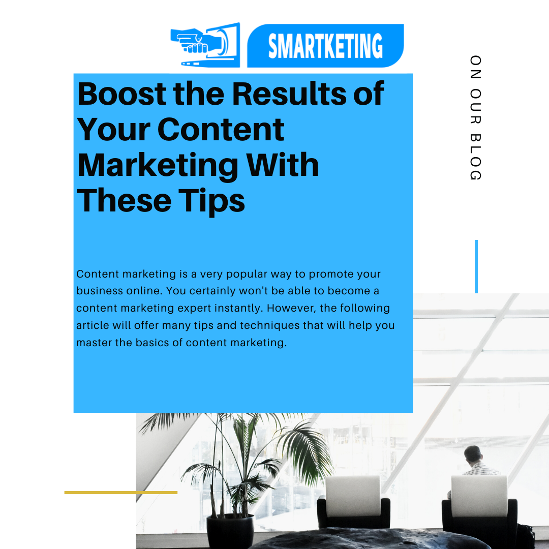 Boost the Results of Your Content Marketing With These Tips