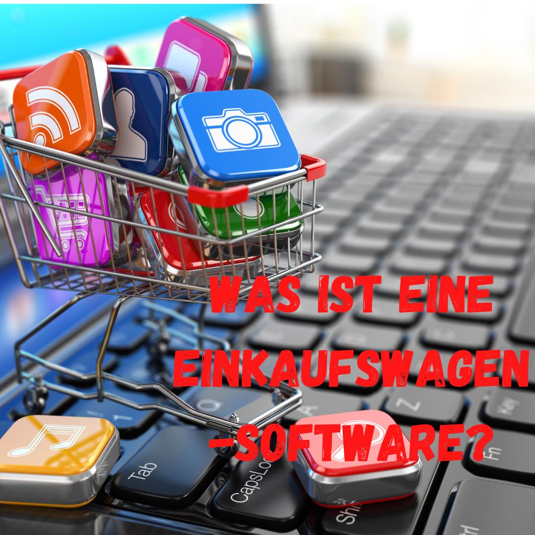 Was ist eine Einkaufswagen-Software?