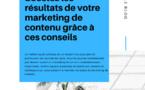 Boostez les résultats de votre marketing de contenu grâce à ces conseils